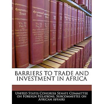 Barriers To Trade And Investment In Africa by United States Congress Senate Committee