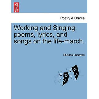 Working and Singing poems lyrics and songs on the lifemarch. by Chadwick & Sheldon