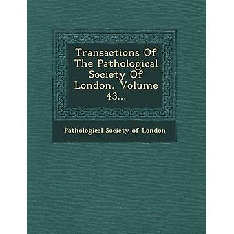 Transactions of the Pathological Society of London Volume 43... by Pathological Society of London