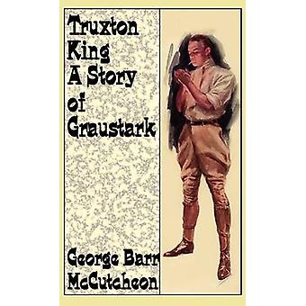 Truxton King A Story of Graustark by McCutcheon & George Barr