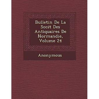 Bulletin de La Soci T Des Antiquaires de Normandie Volume 24 by Anonymous