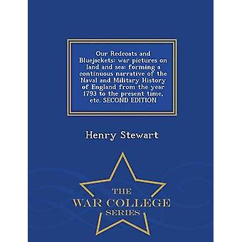 Our Redcoats and Bluejackets war pictures on land and sea forming a continuous narrative of the Naval and Military History of England from the year 1793 to the present time etc. SECOND EDITION  Wa by Stewart & Henry