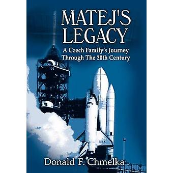 MATEJS LEGACY  A CZECH FAMILYS JOURNEY THROUGH THE 20TH CENTURY by Chmelka & Donald F.