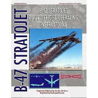 B47 Stratojet Pilots Flight Operating Instructions by United States Air Force