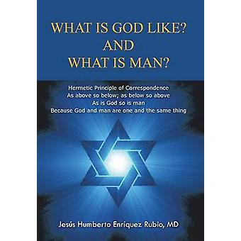 What Is God Like and What Is Man by Rubio MD & Jesus Humberto Enriquez