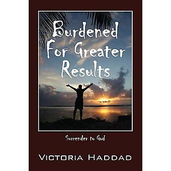 Burdened for Greater Results Surrender to God by Haddad & Victoria