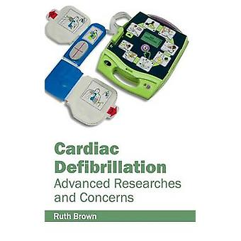 Cardiac Defibrillation Advanced Researches and Concerns by Brown & Ruth