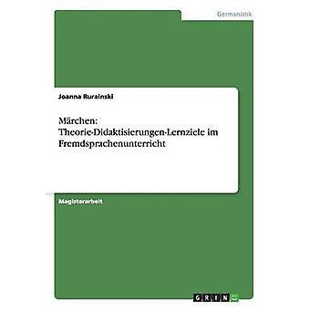 Marchen TheorieDidaktisierungenLernziele Im Fremdsprachenunterricht by Rurainski & Joanna