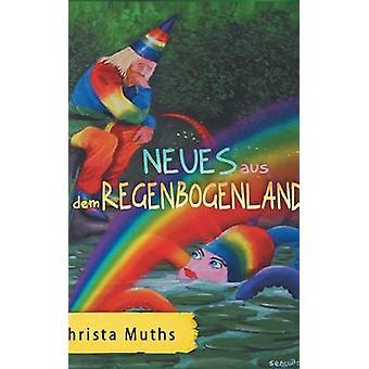 Neues aus dem Regenbogenland by Muths & Christa