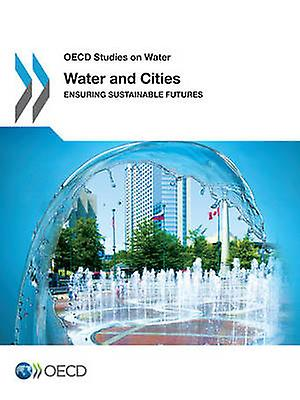 OECD Studies on Water Water and Cities  Ensuring Sustainable Futures by OECD