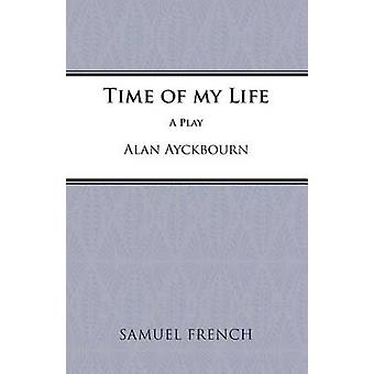 Time of My Life by Alan Ayckbourn - 9780573019074 Book
