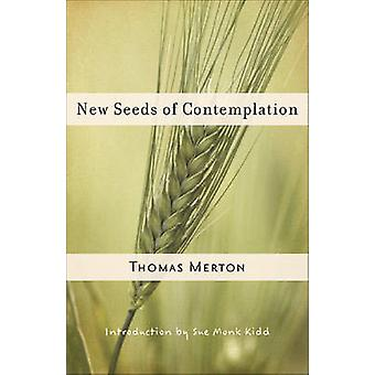 New Seeds of Contemplation by Thomas Merton - Sue Monk Kidd - 9780811