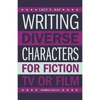 Writing Diverse Characters For Fiction - Tv Or Film by Lucy V. Hay -