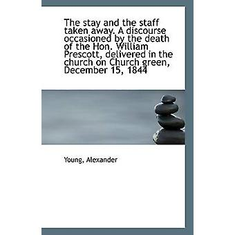 The Stay and the Staff Taken Away. a Discourse Occasioned by the Deat