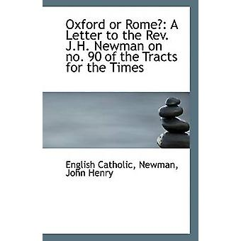 Oxford or Rome? - A Letter to the REV. J.H. Newman on No. 90 of the Tr
