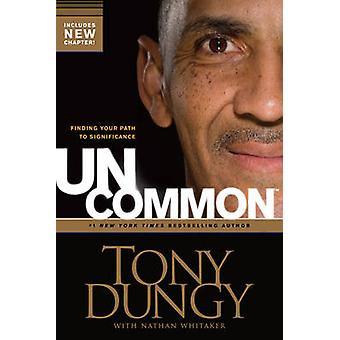Uncommon - Finding Your Path to Significance by Tony Dungy - Nathan Wh