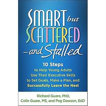 Smart but Scattered--and Stalled - 10 Steps to Help Young Adults Use T