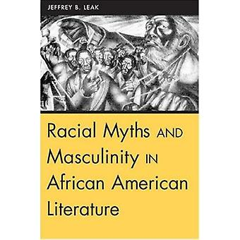 Racial Myths and Masculinity in African American Literature by Jeffre