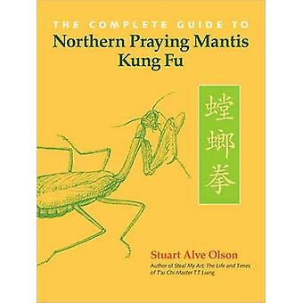The Complete Guide to Northern Praying Mantis Kung Fu by Stuart Alve