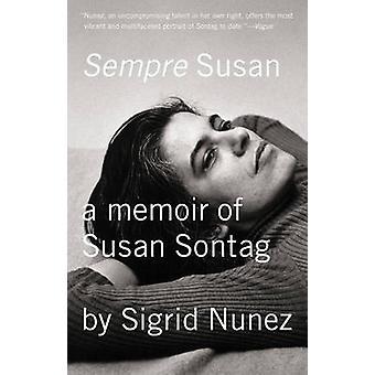 Sempre Susan - A Memoir of Susan Sontag by Sigrid Nunez - 978159463334
