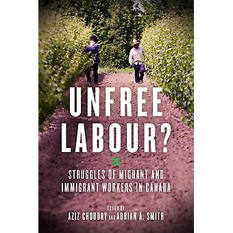 Unfree Labour? - Struggles of Migrant and Immigrant Workers in Canada