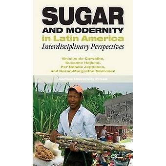 Sugar & Modernity - Interdisciplinary Perspectives by Vinicius de Carv