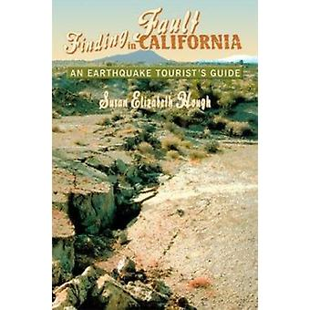 Finding Fault in California - An Earthquake Tourist's Guide by Susan E