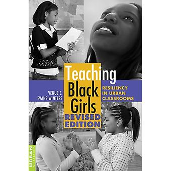 Teaching Black Girls: Resiliency in Urban Classrooms (Counterpoints) (Paperback) by Evans-Winters Venus E.