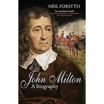 John Milton - A Biography by Neil Forsyth - 9780745953106 Book