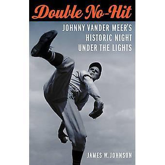 Double No-Hit - Johnny Vander Meer's Historic Night Under the Lights b