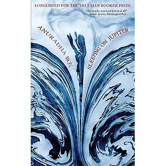 Sleeping on Jupiter by Anuradha Roy - 9780857053466 Book