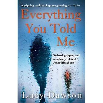 Everything You Told Me - A Fast Paced - Gripping Psychological Thrille