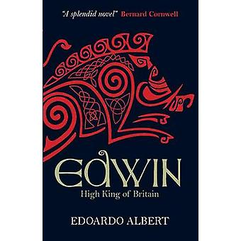 Edwin - High King of Britain (1st New edition) by Edoardo Albert - 978