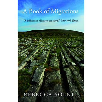 A Book of Migrations (2nd Revised edition) by Rebecca Solnit - 978184