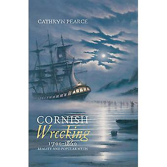 Cornish Wrecking - 1700-1860 - Reality and Popular Myth by Cathryn J.