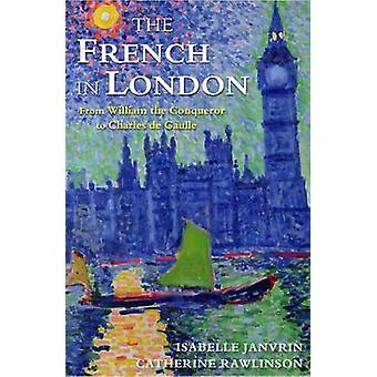 The French in London - From William the Conqueror to Charles de Gaulle