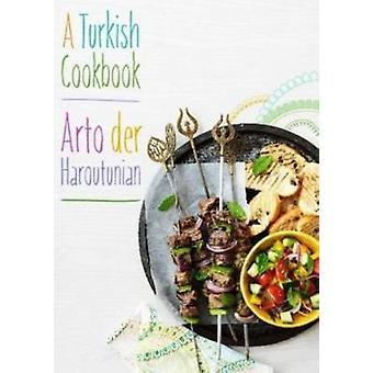 A Turkish Cookbook by Arto der Haroutunian - 9781909808249 Book