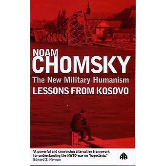 The New Military Humanism - Lessons from Kosovo by Noam Chomsky - 9780