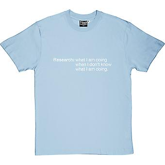 Research: What I Am Doing When I Don't Know What I'm Doing Men's T-Shirt