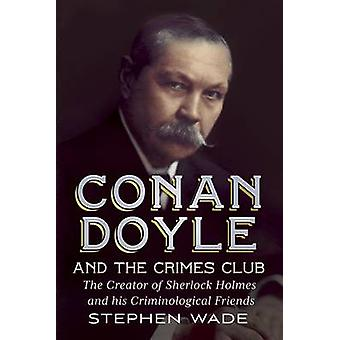 Conan Doyle and the Crimes Club - The Creator of Sherlock Holmes and H