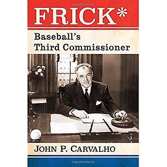 Frick*: Baseball's Third Commissioner