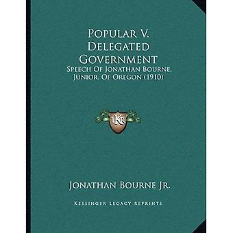 Popular V. Delegated Government: Speech of Jonathan Bourne, Junior, of Oregon (1910)