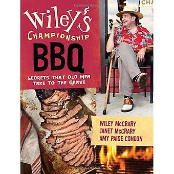 Wiley's Championship Barbecue: Secrets Old Men Take with Them to the Grave