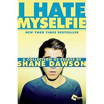 Ik haat Myselfie: een verzameling essays van Shane Dawson
