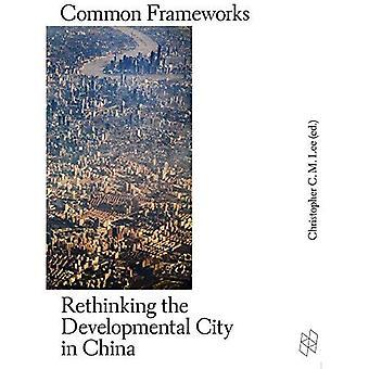 Common Frameworks - Rethinking the Developmental City in China (Harvard Design Studies)