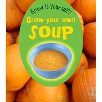 Odla din egen soppa (odla den själv!)