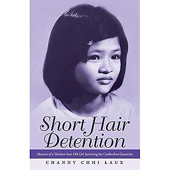 Short Hair Detention: Memoir of a Thirteen-Year-Old Girl Surviving the Cambodian Genocide