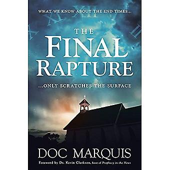 The Final Rapture: What We� Know about the End Times Only Scratches the Surface