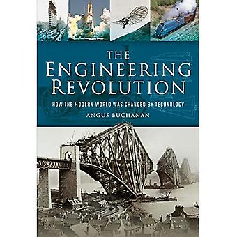 The Engineering Revolution: How the Modern World was Changed by Technology