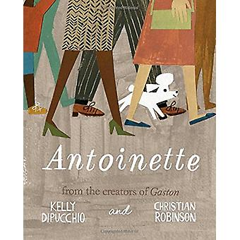 Antoinette by Kelly DiPucchio - Christian Robinson - 9781481457835 Bo